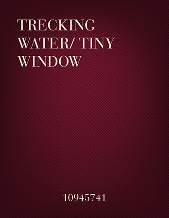 Trecking Water/Tiny Window