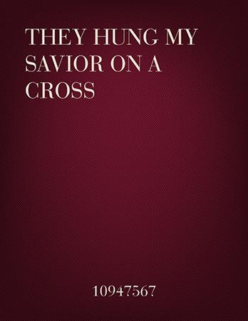 They Hung My Savior on a Cross