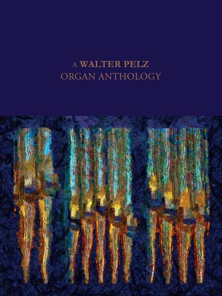 A Walter Pelz Organ Anthology