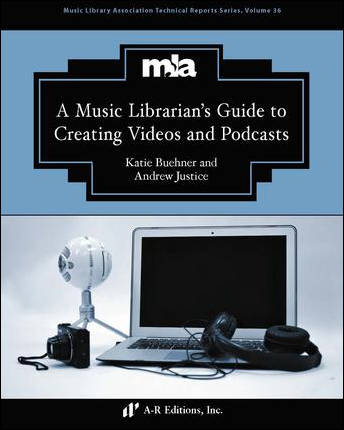 A Music Librarian's Guide to Creating Videos and Podcasts