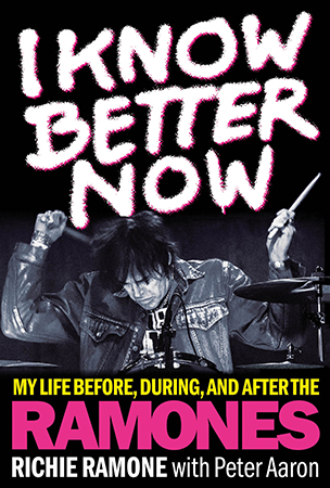 I Know Better Now: My Life Before During and After the Ramones