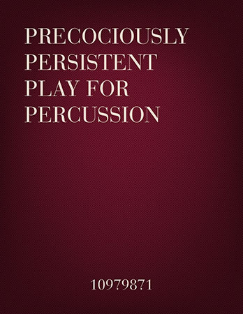 Precociously Persistent Play for Percussion