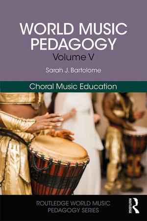 World Music Pedagogy Vol. 5 : Choral Music Education