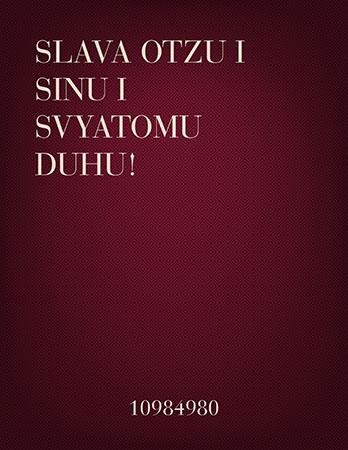 Slava Otzu i Sinu i Svyatomu Duhu!