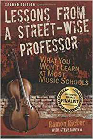 Lessons from a Street Wise Professor : What You Won't Learn at Most Music Schools