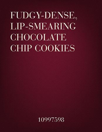 Fudgy-Dense, Lip-Smearing Chocolate Chip Cookies