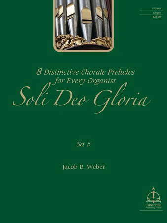 Soli Deo Gloria: Eight Distinctive Chorale Preludes for Every Organist