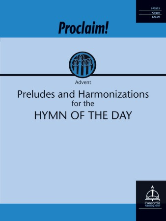 Proclaim! Preludes and Harmonizations for the Hymn of the Day Advent