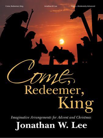 Come, Redeemer, King!
