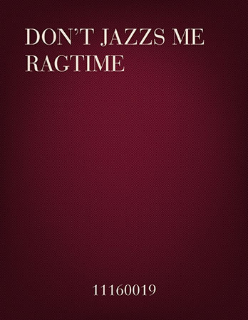 Don't jazz Me Ragtime