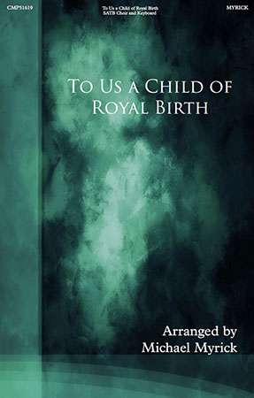 To Us a Child of Royal Birth Is Given