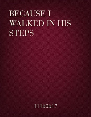Because I Walked In His Steps