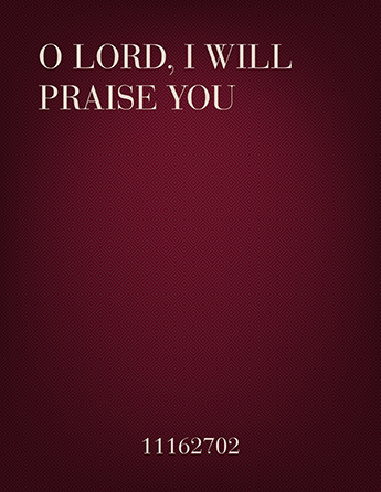 O Lord, I Will Praise You!
