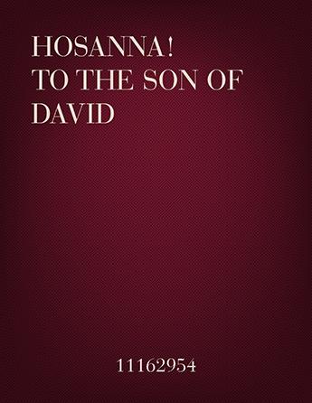 Hosanna! To The Son of David