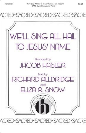 We'll Sing All Hail to Jesus' Name