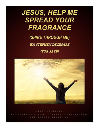 Jesus, Help Me Spread Your Fragrance (Shine Through Me)