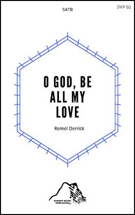 O God, Be All My Love
