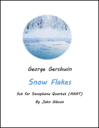 Snow Flakes by Gershwin set for sax quartet