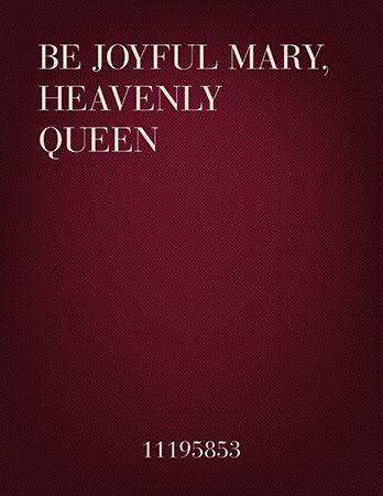 Be Joyful Mary, Heavenly Queen