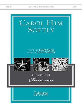 Carol Him Softly
