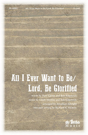 All I Ever Want to Be/Lord Be Glorified
