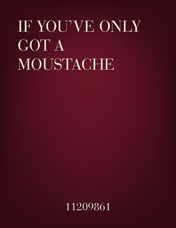 If You've Only Got a Moustache