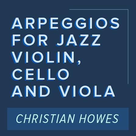Arpeggios for Jazz Violin, Viola, and Cello