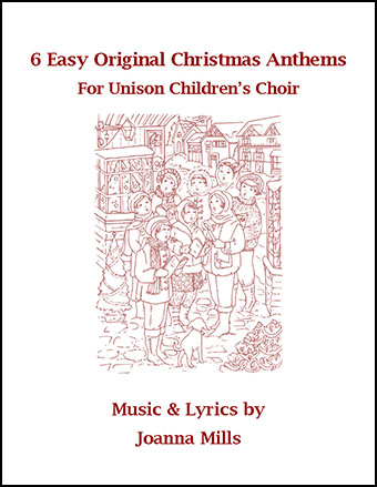 6 Easy Original Christmas Anthems for Unison Children's Choir