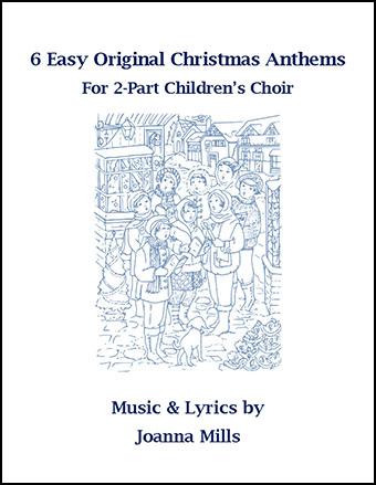 6 Easy Original Christmas Anthems for 2-Part Children's Choir