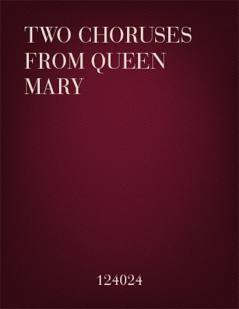 Two Choruses from Queen Mary