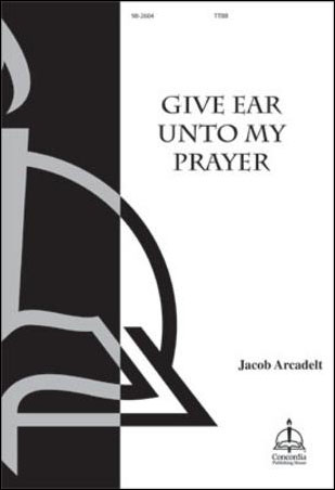 Give Ear Unto My Prayer