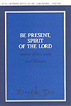 Be Present Spirit of the Lord
