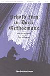 Behold Him in Dark Gethsemane