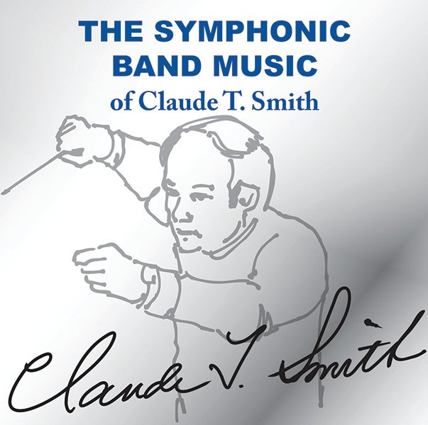 The Symphonic Band Music of Claude T. Smith