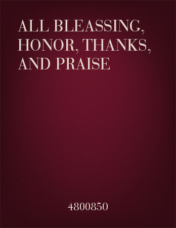 All Blessing, Honor, Thanks and Praise
