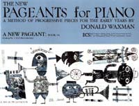 New Pageants for Piano: a Method of Progressive Pieces for the Early Years