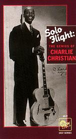 Solo Flight- The Genuis of Charlie Christian
