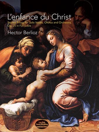 L'enfance du Christ, Op. 25: Sacred Trilogy for Solo Voices, Chorus and Orchestra