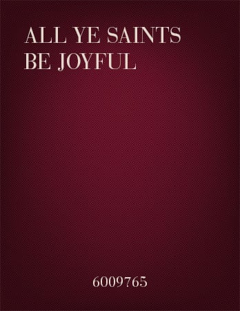 All Ye Saints Be Joyful