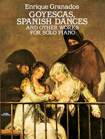 Goyescas, Spanish Dances and Other Works for Piano Solo