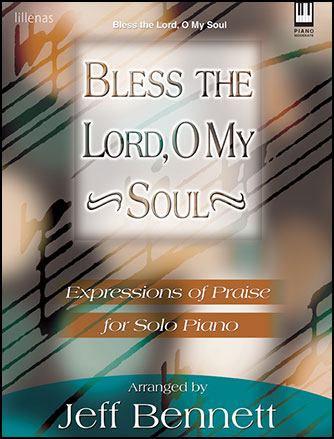 Bless The Lord O My Soul Piano By Bennet Jw Pepper Sheet Music