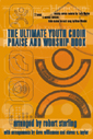 Ultimate Youth Choir Praise and Worship Book