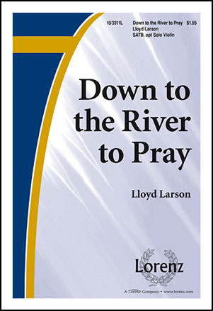 Down to the River to Pray (SATB ) by LARSON, | J.W. Pepper Sheet Music