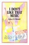 I DO NOT LIKE THAT MUSIC