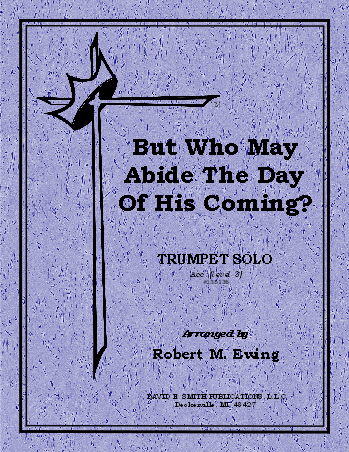 But Who May Abide the Day of His Coming?