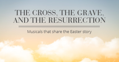 The cross, the grave, and the resurrection. Shop sacred musicals that share the Easter story.