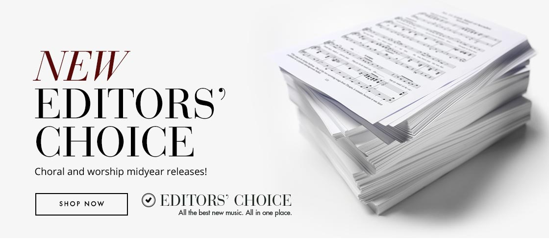 New Editors' Choice selections. Shop the best new choral music.