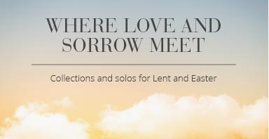 Shop collections and solos for Lent and Easter. Where love and sorrow meet.