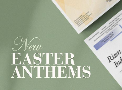 Explore new Easter Anthems.