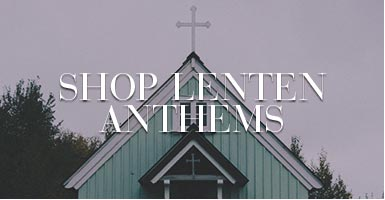 Shop all Lent anthems for your church choir.